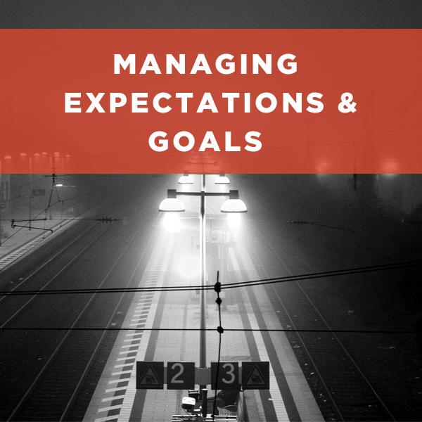 Managing Expectations & Goals