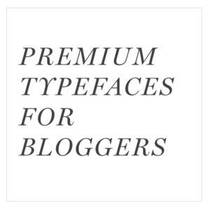 Premium Typefaces for Bloggers