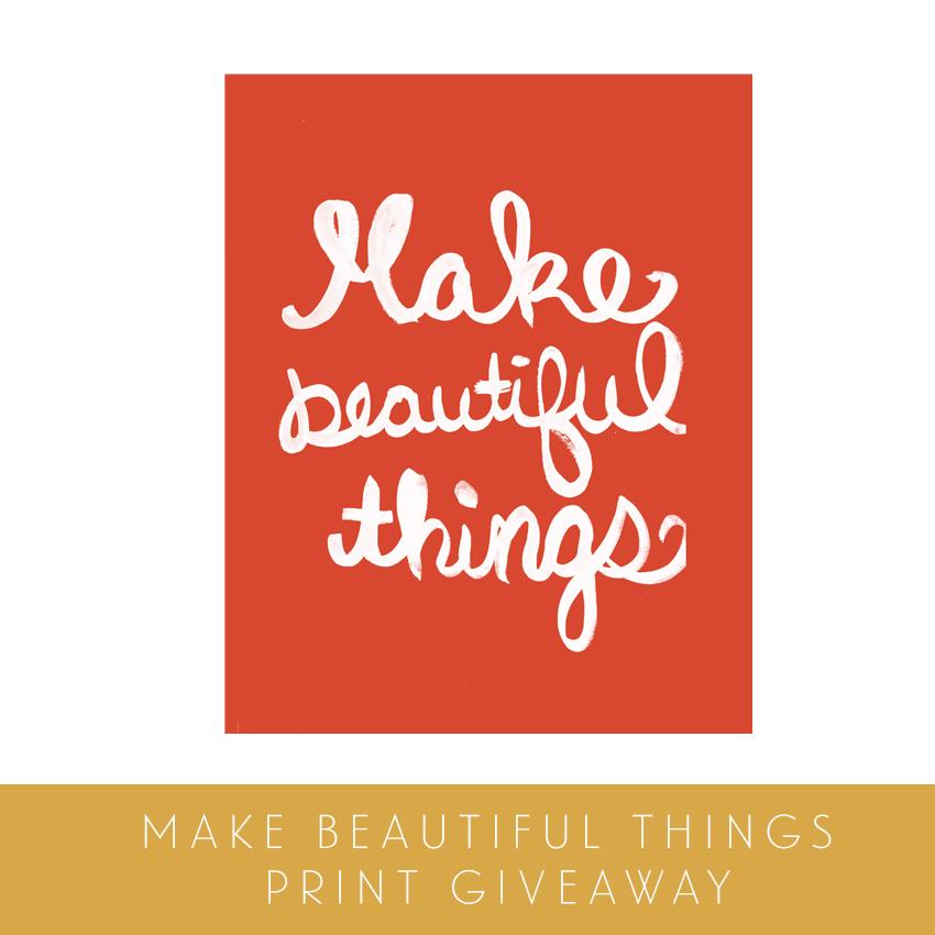 Make Beautiful Things Print Giveaway
