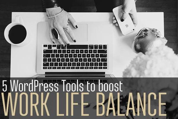 5 WordPress Tools to Enhance Work-Life Balance - Jamie Leigh