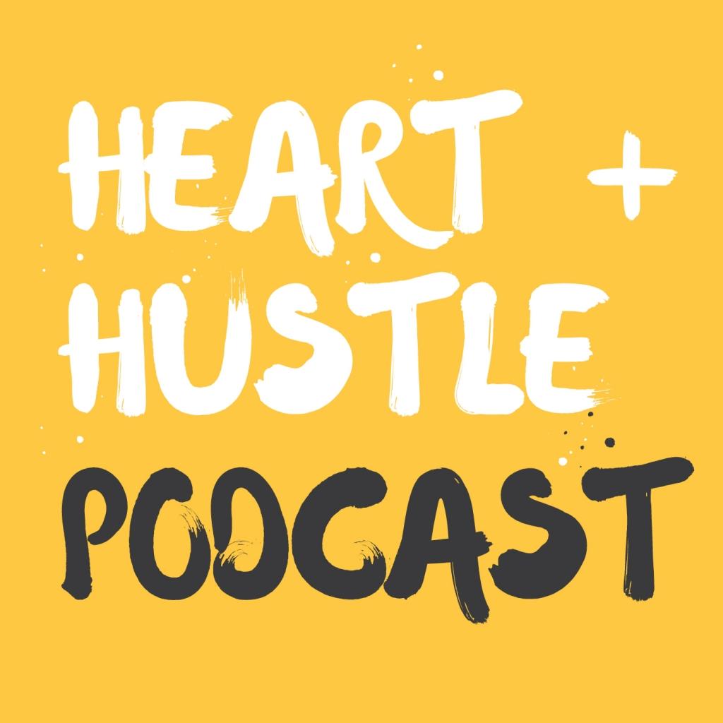 Heart + Hustle Podcast